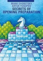 Secrets of Opening Preparation: Secrets of Future Champions (Dvoretsky School of Future Chess Champions)