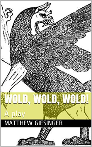 Wold, Wold, Wold!: A play (English Edition)