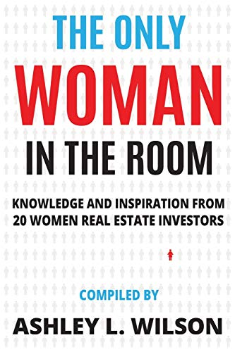 Compare Textbook Prices for The Only Woman in the Room: Knowledge and Inspiration from 20 Women Real Estate Investors  ISBN 9781735595900 by Wilson, Ashley L.,Faircloth, Liz,Guidelli, Andresa,Arnason, Brittany,Fettke, Kathy,Street, Rachel,Dupuis, Melanie,Crossley, April,Kelley, Anna,Devatha, Leka V.