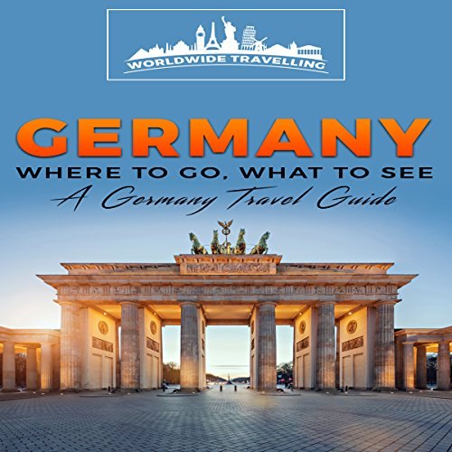 Germany: Where to Go, What to See - a Germany Travel Guide audiobook cover art