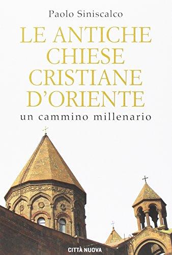 Le antiche Chiese cristiane d'Oriente. Un cammino millenario: 1