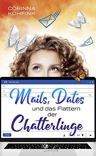 Mails, Dates und das Flattern der Chatterlinge: Ein Liebesroman mit Herz, Humor und Tiefgang