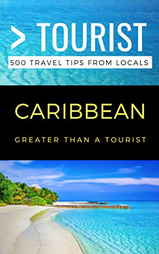 GREATER THAN A TOURIST- CARIBBEAN: 500 Travel Tips from Loca