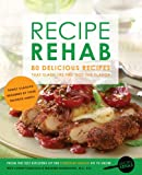 Recipe Rehab: 80 Delicious Recipes That Slash the Fat, Not the Flavor (English Edition)