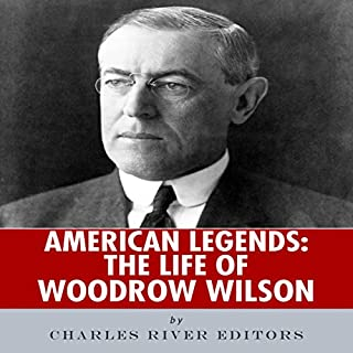 American Legends: The Life of Woodrow Wilson                   By:                                                                                                                                 Charles River Editors                               Narrated by:                                                                                                                                 Bill Hare                      Length: 2 hrs and 15 mins     2 ratings     Overall 3.5