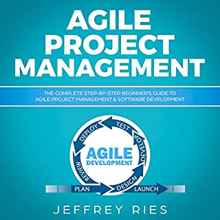 Agile Project Management: The Complete Step-by-Step Beginner's Guide to Agile Project Management & Software Development cover art