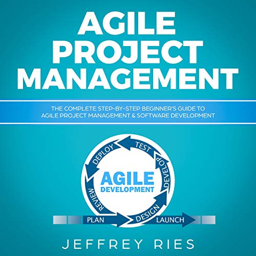 Agile Project Management: The Complete Step-by-Step Beginner's Guide to Agile Project Management & Software Development audiobook cover art