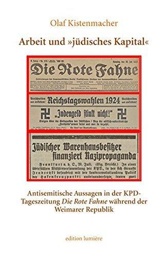 Arbeit und »jüdisches Kapital«. Antisemitische Aussagen in der KPD-Tageszeitung Die Rote Fahne während der Weimarer Republik (Presse und Geschichte - Neue Beiträge) by Olaf Kistenmacher (2016-01-04)