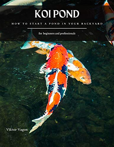 KOI POND: How to Start a Pond in Your Backyard (English Edition)