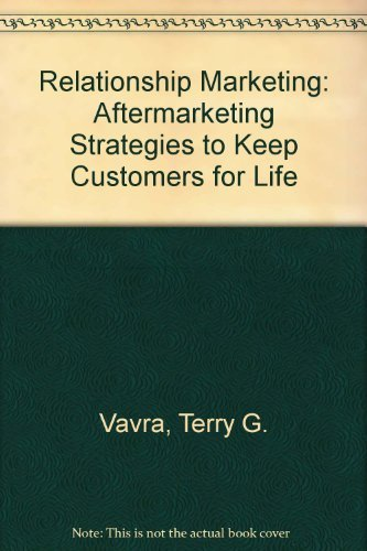 Aftermarketing: How to Keep Customers for Life Through Relationship Marketing