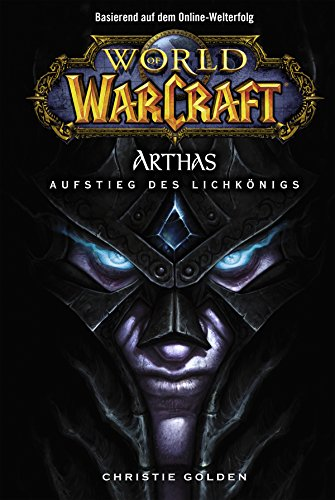 World of Warcraft: Arthas - Aufstieg des Lichkönigs: Roman zum Game