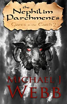 The Nephilim Parchments (Giants in the Earth Book 2) by [Michael J. Webb]