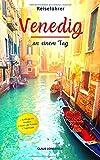 Reiseführer Venedig an einem Tag!: Entdecke in kurzer Zeit die besten Sehenswürdigkeiten, Hotels, Restaurants, Kunst, Kultur und Ausflüge mit Kindern in der Stadt der ewigen Liebe!