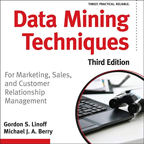 Data Mining Techniques, Third Edition     For Marketing, Sales, and Customer Relationship Management              By:                                                                                                                                 Gordon S. Linoff,                                                                                        Michael J.A. Berry                               Narrated by:                                                                                                                                 Steve Menasche                      Length: 38 hrs and 33 mins     Not rated yet     Overall 0.0