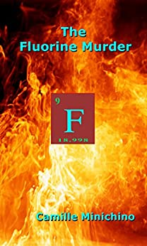 The Fluorine Murder (The Periodic Table Series Book 9) by [Camille Minichino]
