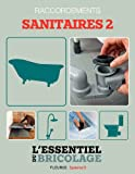 Sanitaires & Plomberie : raccordements - sanitaires 2 (L'essentiel du bricolage) (French Edition)