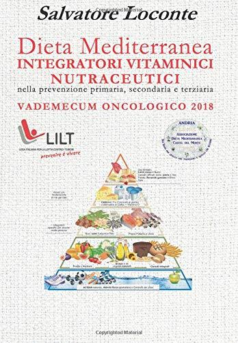 Dieta mediterranea e integratori vitaminici nutraceutici nella prevenzione primaria, secondaria e terziaria