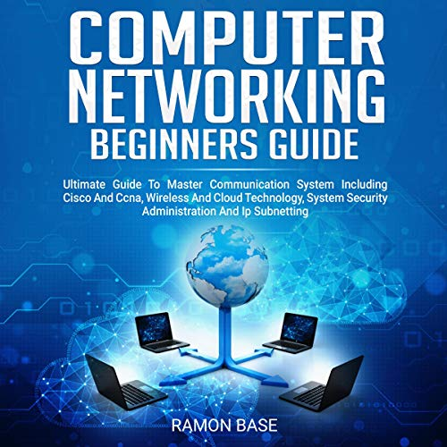 Computer Networking Beginners Guide: Ultimate Guide to Master Communication System Including Cisco and Ccna, Wireless, and Cloud Technology, System...and IP Subnetting (Computer Networking Easy)