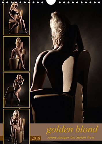 golden blond - Jenny Juniper bei Stefan Weis (Wandkalender 2018 DIN A4 hoch): Goldene Farben und eine vollkommene weibliche Figur machen den Kalender ... [Kalender] [Apr 16, 2017] Weis, Stefan