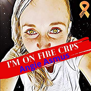 I'm on Fire - CRPS