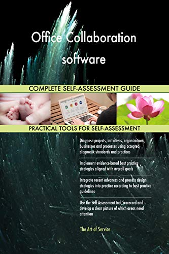 Office Collaboration software All-Inclusive Self-Assessment - More than 700 Success Criteria, Instant Visual Insights, Comprehensive Spreadsheet Dashboard, Auto-Prioritized for Quick Results