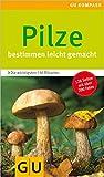 Pilze: Bestimmen leicht gemacht. Die wichtigsten 130 Pilzarten. Extra: Typische...