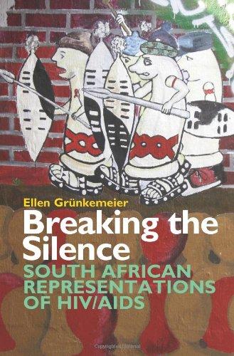 Grünkemeier, E: Breaking the Silence - South African Represe: South African Representations of Hiv/AIDS