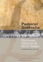 Pastoral Australia: Fortunes, Failures & Hard Yakka: A Historical Overview 1788-1967