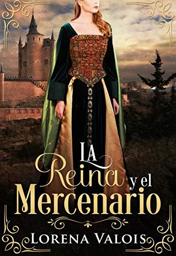 La Reina y el Mercenario de Lorena Valois