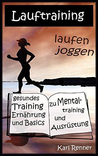 Laufen, joggen - gesundes Training, Ernährung und Basics zu Mentaltraining und Ausrüstung