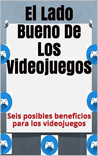 El Lado Bueno De Los Videojuegos: Seis posibles beneficios para los videojuegos
