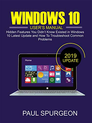 WINDOWS 10 USER'S MANUAL: Hidden Features You Didn't Know Existed in Windows 10 Latest Update and How To Troubleshoot Common Problems (English Edition)