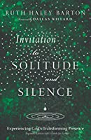 Invitation to Solitude and Silence: Experiencing God's Transforming Presence (Transforming Resources)