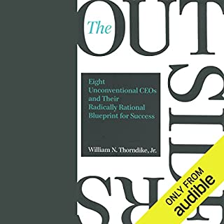The Outsiders     Eight Unconventional CEOs and Their Radically Rational Blueprint for Success              Written by:                                                                                                                                 William N. Thorndike                               Narrated by:                                                                                                                                 Brian Troxell                      Length: 5 hrs and 52 mins     33 ratings     Overall 4.7