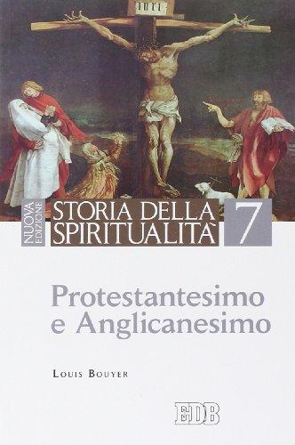 Storia della spiritualità. Protestantesimo e anglicanesimo (Vol. 7)