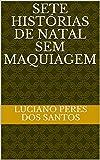 Sete histórias de natal sem maquiagem (Portuguese Edition)