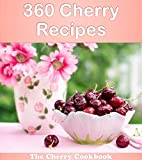 360 Cherry Recipes: The Big Cherry Cookbook (cherry cookbook, cherry recipes, cherry, cherry recipe book, cherry cookbooks)