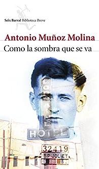 Como la sombra que se va par Antonio Muñoz Molina