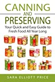 Canning & Preserving: Your Quick and Easy Guide to Fresh Food All Year Long