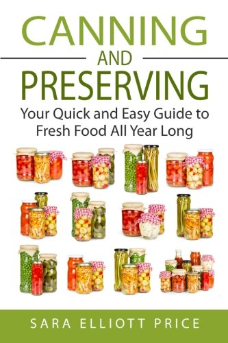 Great Deal! Canning & Preserving: Your Quick and Easy Guide to Fresh Food All Year Long