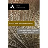 Balance Sheet Management for Banks: From siloed views to integrated risk and profitability (Risk and Finance Book 1) (English Edition)