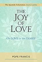 Joy of Love, The: On Love in the Family; The Apostolic Exhortation Amoris Laetitia