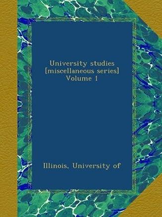 University studies [miscellaneous series] Volume 1