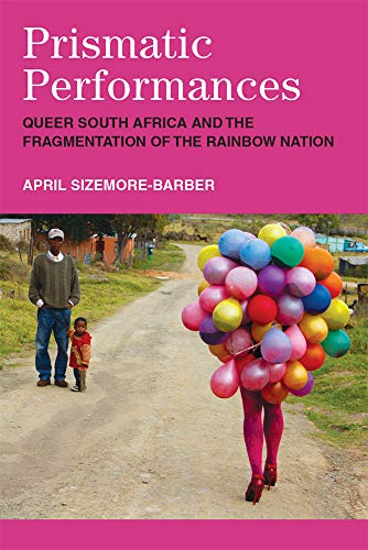 Compare Textbook Prices for Prismatic Performances: Queer South Africa and the Fragmentation of the Rainbow Nation Triangulations: Lesbian/Gay/Queer Theater/Drama/Performance  ISBN 9780472132058 by Sizemore-Barber, April