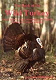 The Book of the Wild Turkey: Natural History, Range, Management, and Hunting of America's Greatest Game Bird
