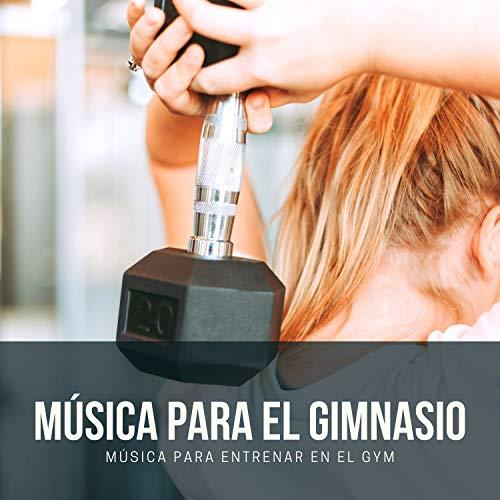 Música para el Gimnasio – Música para Entrenar en el Gym