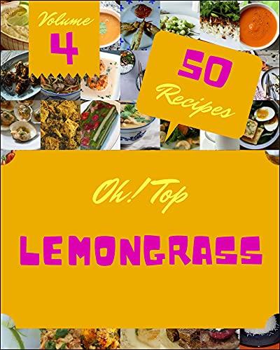 Oh! Top 50 Lemongrass Recipes Volume 4: A Lemongrass Cookbook for All Generation (English Edition)