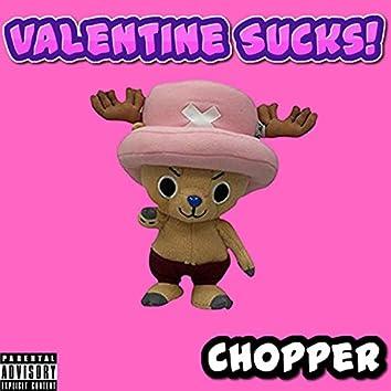 Valentine Sucks! (Made By Chopper)