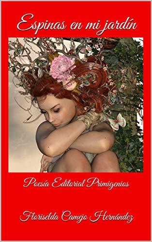 Espinas en mi jardín: Poesía Editorial Primigenios