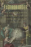 Rage for Order: The British Empire and the Origins of International Law, 1800–1850